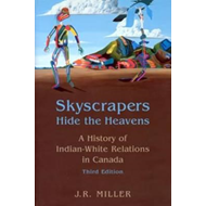 Skyscrapers Hide the Heavens: A History of Indian-white Relations in Canada (BOK)