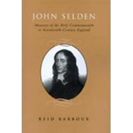 John Selden: Measures of the Holy Commonwealth in Seventeenth-Century England (BOK)