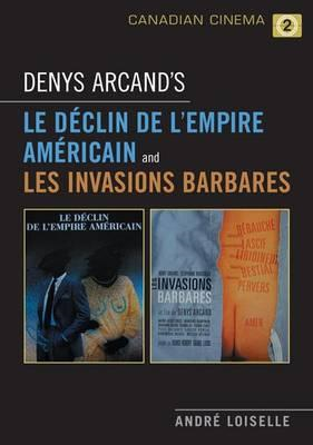 Denys Arcand's Le Declin De L'empire Americain and Les In (BOK)