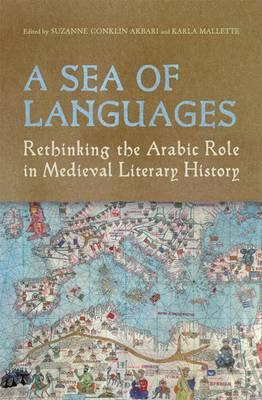 A Sea of Languages: Rethinking the Arabic Role in Medieval Literary History (BOK)
