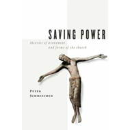 Saving Power: Theories of Atonement and Forms of the Church (BOK)