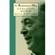The Restitution of Man: C.S.Lewis and the Case Against Scientism (BOK)
