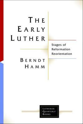 The Early Luther: Stages in a Reformation Reorientation (BOK)