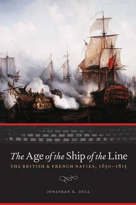The Age of the Ship of the Line: The British and French Navies, 1650-1815 (BOK)