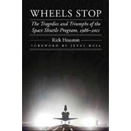 Wheels Stop: The Tragedies and Triumphs of the Space Shuttle Program, 1986-2011 (BOK)