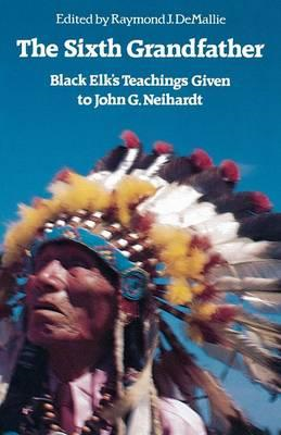 The Sixth Grandfather: Black Elk's Teachings Given to John G.Neihardt (BOK)