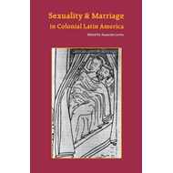 Sexuality and Marriage in Colonial Latin America (BOK)