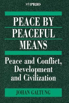 Peace by Peaceful Means: Peace and Conflict, Development and Civilization (BOK)