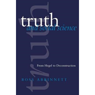 Truth and Social Science: From Hegel to Deconstruction (BOK)