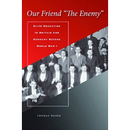 "Our Friend ""the Enemy"": Elite Education in Britain and Germany Before World War I (BOK)"
