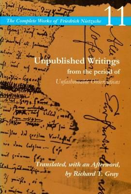 The Complete Works of Friedrich Nietzsche: v.11: Unpublished Writings - From the Period of Unfashion (BOK)