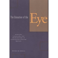 The Education of the Eye: Painting, Landscape and Architecture in Eighteenth-Century Britain (BOK)