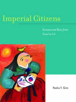 Imperial Citizens: Koreans and Race from Seoul to LA (BOK)