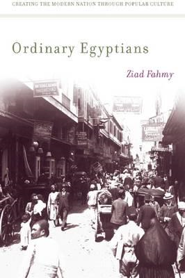 Ordinary Egyptians: Creating the Modern Nation Through Popular Culture (BOK)