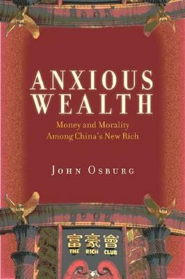 Anxious Wealth: Money and Morality Among China's New Rich (BOK)
