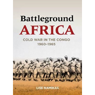 Battleground Africa: The Congo Crisis, 1960-1965 (BOK)