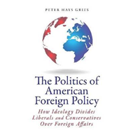 The Politics of American Foreign Policy: How Ideology Divides Liberals and Conservatives Over Foreig (BOK)