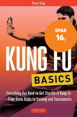 Kung Fu Basics - Everything You Need to Get Started in Kung Fu - from Basic Kicks to Training and To (BOK)