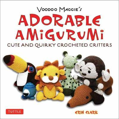 Adorable Amigurumi - Cute and Quirky Crocheted Critters (BOK)
