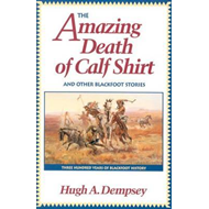Amazing Death of Calf Shirt and Other Blackfoot Stories (BOK)