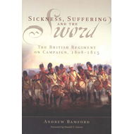 Sickness, Suffering, and the Sword: The British Regiment on Campaign, 1805-1815 (BOK)
