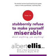 How To Stubbornly Refuse To Make Yourself Miserable About An (BOK)