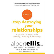 How To Stop Destroying Your Relationships (BOK)