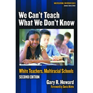 We Can't Teach What We Don't Know: White Teachers, Multiracial Schools (BOK)