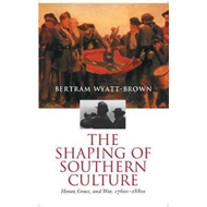 The Shaping of Southern Culture: Honor, Grace and War 1760s-1880s (BOK)