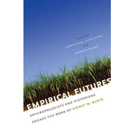 Empirical Futures: Anthropologists and Historians Engage the Work of Sidney W. Mintz (BOK)