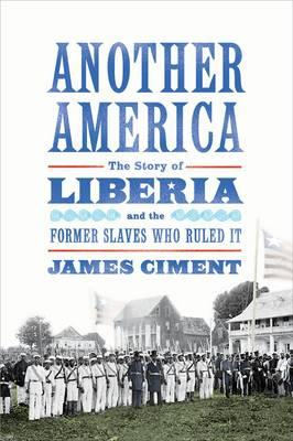 Another America: The Story of Liberia and the Former Slaves Who Ruled it (BOK)