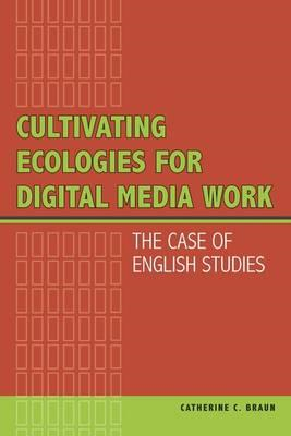 Cultivating Ecologies for Digital Media Work: The Case of English Studies (BOK)