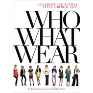 Who What Wear: Celebrity and Runway Style for Real Life (BOK)