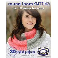Round Loom Knitting in 10 Easy Lessons (BOK)