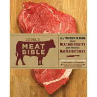 Lobel's Meat Bible: All You Need to Know About Meat and Poultry (BOK)
