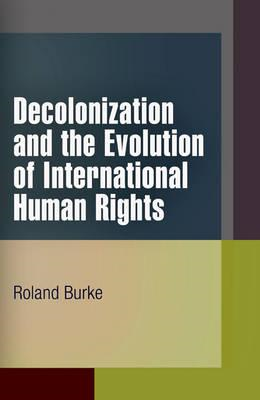 Decolonization and the Evolution of International Human Rights (BOK)