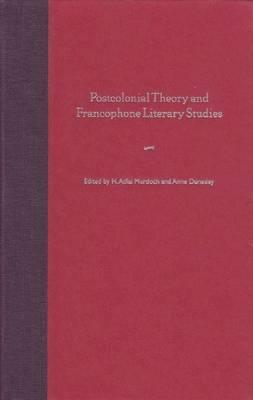 Postcolonial Theory and Francophone Literary Studies (BOK)
