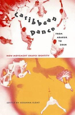 Caribbean Dance from Abakua to Zouk: How Movement Shapes Identity (BOK)