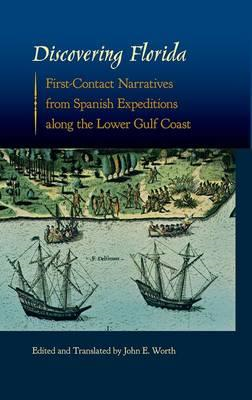 Discovering Florida: First-Contact Narratives from Spanish Expeditions Along the Lower Gulf Coast (BOK)