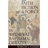 Faith, Fiction and Force in Medieval Baptismal Debates (BOK)