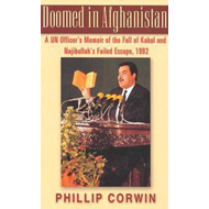 Doomed in Afghanistan: A U.N. Officer's Memoir of the Fall of Kabul and Najibullah's Failed Escape, (BOK)