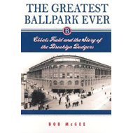 The Greatest Ballpark Ever: Ebbets Field and the Story of the Brooklyn Dodgers (BOK)