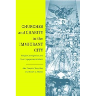 Churches and Charity in the Immigrant City: Religion, Immigration, and Civic Engagement in Miami (BOK)