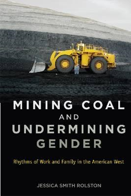 Mining Coal and Undermining Gender: Rhythms of Work and Family in the American West (BOK)