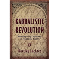 Kabbalistic Revolution: Reimagining Judaism in Medieval Spain (BOK)