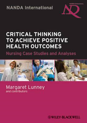 Critical Thinking to Achieve Positive Health Outcomes: Nursing Case Studies and Analyses (BOK)