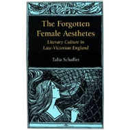 The Forgotten Female Aesthetes: Literary Culture in Late-Victorian England (BOK)
