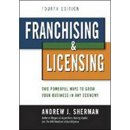 Franchising & Licensing: Two Powerful Ways to Grow Your Business in Any Economy (BOK)