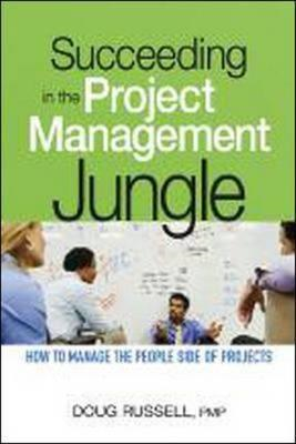 Succeeding in the Project Management Jungle: How to Manage the People Side of Projects (BOK)