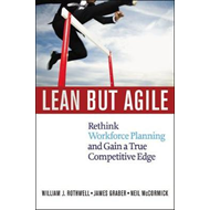 Lean But Agile: Rethink Workforce Planning and Gain a True Competitive Edge (BOK)